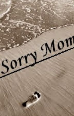 I'm Sorry Mom by jhemmmmm