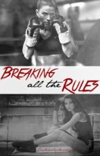 Breaking all the Rules (Preview.On Hold) by Justcantgetenough