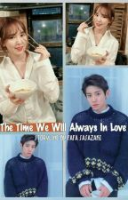 The Time We Will Always In Love by Fafa171192