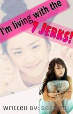 I'm Living with 7 Jerks by GeaArra