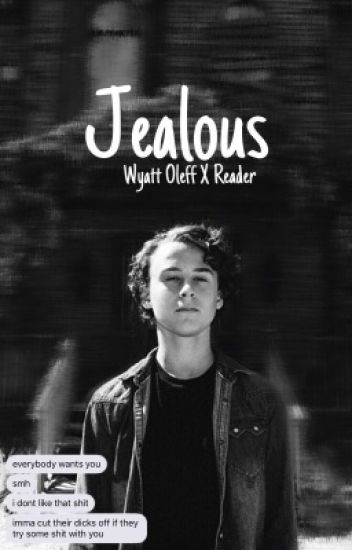 Jealous - Wyatt Oleff X Reader ✓ - kai - Wattpad