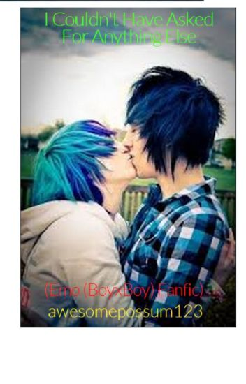 I couldn't have asked for anything else (Emo (BoyxBoy) Fanfic)
