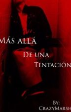 Mas allá de una tentación  by CrazyMarshi