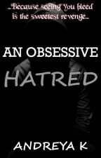 AN OBSESSIVE HATRED by Andreya_K