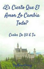 ¿Es Cierto Que El Amor Lo Cambia Todo? Carlos De Vil & Tu <3 by MaryvGomez