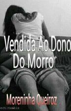 (continuacao) Vendida Ao Dono Do Morro by MoreniinhaQueiroz
