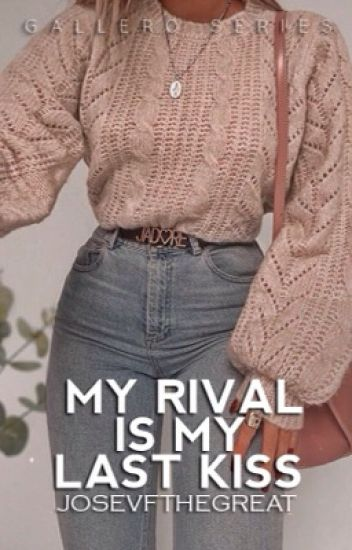 My Rival Is My Last Kiss   ✓