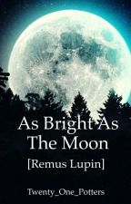 As bright as the moon [Remus Lupin] by Twenty_One_Potters