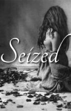 Seized. by EmilyDaly12