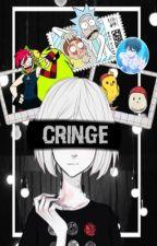 CRINGE!!! by -ittzmecringe-