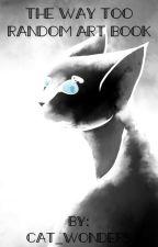 The Way Too Random Art Book by Cat_Wonders