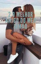 2.O Melhor Amigo Do Meu Irmão  by UmSer12