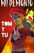 Mi Demonio ~Tom Y Tu~ (En Progreso) by UnaConejitaLastimada