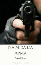 Na Mira Da Arma by TheQueen0711