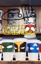 Of Coffee And Caped Crusaders by CoffeeAndCapes