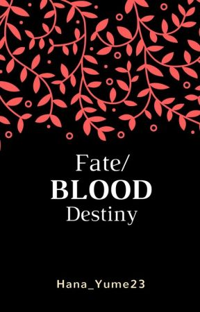 Fate/Blood Destiny by HanaYume23
