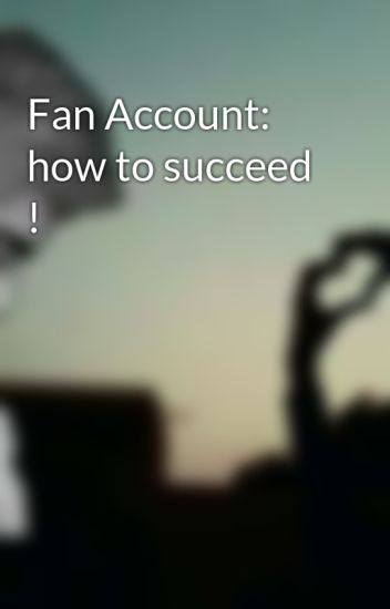 Fan Account: how to succeed !
