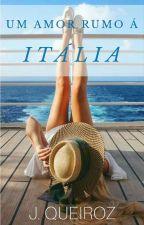 Um Amor Rumo á Itália (+18) by JheQueiroz