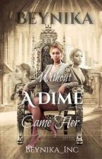 Without A Dime Came Her by Nicyonce