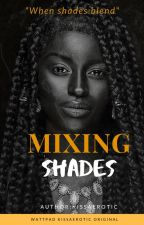 Mixing Shades by kissaerotic