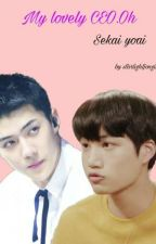 My Lovely CEO.Oh (Completed)  by starlightjongin
