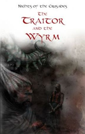 Nights of the Crusades: The Traitor and the Wyrm by Tale_Weaver
