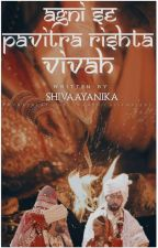 "Agni Se Pavitra Rishta ""VIVAH"" by shivaayanika"