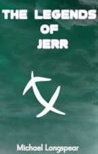 The Legends of Jerr by MichaelLongspear
