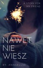 Nawet Nie Wiesz✔ by _trelek_
