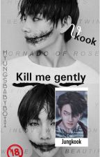 Kill me gently |Vkook by HyungsBabyboii