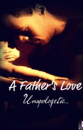 "A Father's Love ""Unapologetic""                          by Ton'e Brown by NovelistToneBrown"