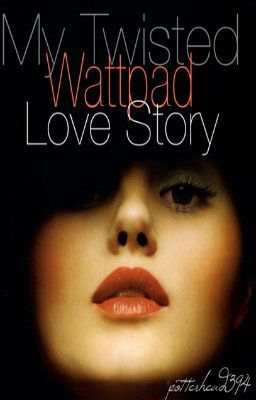 My Twisted Wattpad Love Story
