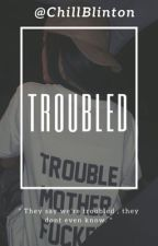 Troubled .  by ChillBlinton