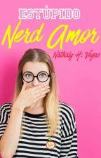 Estúpido Nerd Amor. 1era Edición (Prox. publicada por RED APPLE EDICIONES) by NathalyHernandez1