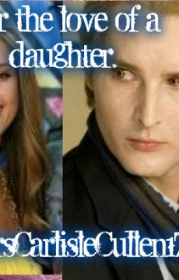 For The Love of a Daughter (Twilight Fan Fiction)