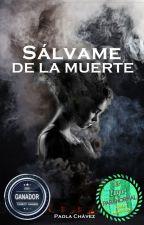 SÁLVAME DE LA MUERTE (EN EDICIÓN)  by PaolaChavezAguilar