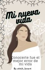 Mi Nueva Vida (TERMINADA) by darladarquea15