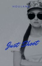 Just Shoot by Houlane