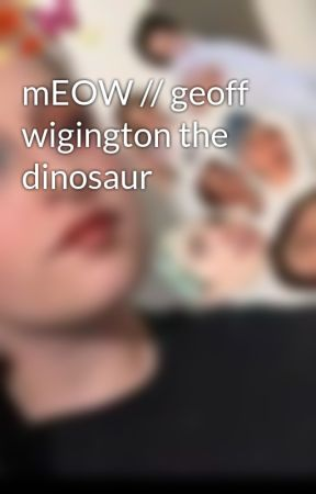 mEOW // geoff wigington the dinosaur by geoffsfringe