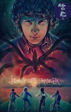 It Only Gets Stranger...(Stranger things x reader) by The_Only_Stranger
