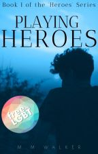 Playing Heroes [a BoyxBoy novel] by mmwalkerbooks
