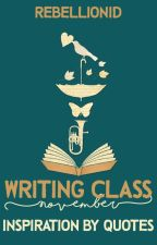 WRITING CLASS - NOVEMBER [Inspiration by Quote] by RebellionID