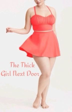 The Thick Girl Next Door by expertfangirl22