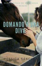 Domando A Una Diva by YessicaSanchez6