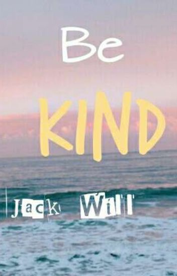 Be Kind| Jack Will x Reader~ WONDER