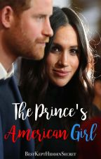The Prince's American Girl | Prince Harry and Meghan Markle by BestKeptHiddenSecret