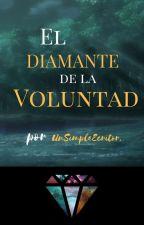 El Diamante de la Voluntad by UnSimpleEscritor01
