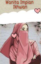 Wanita Impian  Ikhwan by Nova_Yuliana14