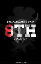 Reincarnated as The 8th Deadly Sin || What the F*CK!!! by EquaLIEty