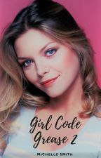 Girl Code (Grease 2) by MichelleSmith473